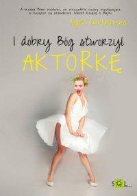 I dobry Bóg stworzył aktorkę - Agata Pruchniewska - ebook