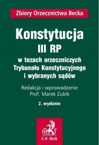 Konstytucja III RP w tezach orzeczniczych Trybunału Konstytucyjnego i wybranych sądów