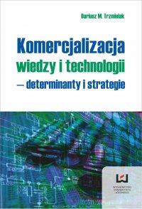 Komercjalizacja wiedzy i technologii - determinanty i strategie