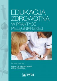 Edukacja zdrowotna w praktyce pielęgniarskiej - Matylda Sierakowska - ebook