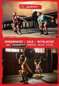 Sprawność. Siła. Witalność – Jak CrossFit® zmienił moje życie - T.J. Murphy - ebook
