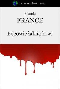 Bogowie łakną krwi - Anatole France - ebook