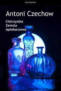 Chórzystka. Zemsta. Aptekarzowa - Antoni Czechow - ebook