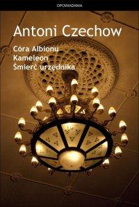 Córa Albionu. Kameleon. Śmierć urzędnika - Antoni Czechow - ebook