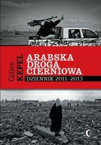 Arabska droga cierniowa. Dziennik 2011-2013 - Gilles Kepel - ebook