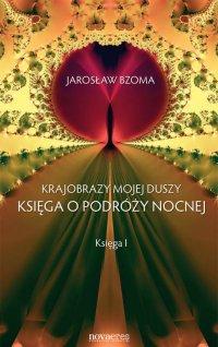 Krajobrazy mojej duszy. Księga I - Jarosław Bzoma - ebook