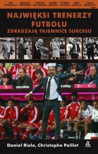 Najwięksi trenerzy futbolu zdradzają tajemnice sukcesu - Daniel Riolo - ebook
