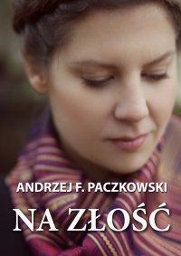 Na złość - Andrzej F. Paczkowski - ebook
