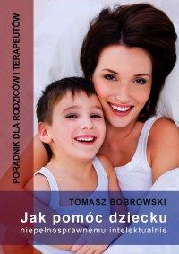 Jak pomóc dziecku niepełnosprawnemu intelektualnie. Poradnik dla rodziców i terapeutów - Tomasz Borowski - ebook