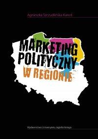 Marketing polityczny w regionie - Agnieszka Szczudlińska-Kanoś - ebook