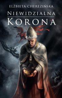 Niewidzialna korona - Elżbieta Cherezińska - ebook