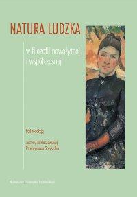 Natura ludzka w filozofii nowożytnej i współczesnej - Justyna Miklaszewska - ebook