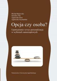 Opcja czy osoba? Upartyjnienie versus personalizacja w wyborach samorządowych - Michał Bukowski - ebook