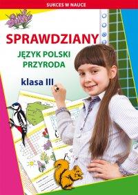Sprawdziany. Język polski, przyroda. Klasa III