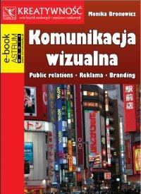Komunikacja wizualna. Public relations. Reklama. Branding - Monika Bronowicz - ebook