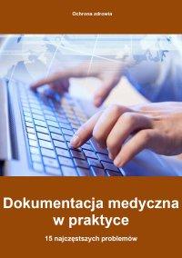 Dokumentacja medyczna w praktyce - 15 najczęstszych problemów