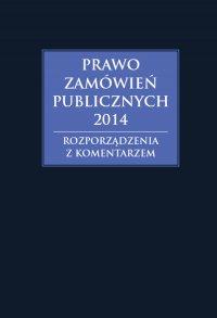 Prawo zamówień publicznych 2014. Rozporządzenia z komentarzem