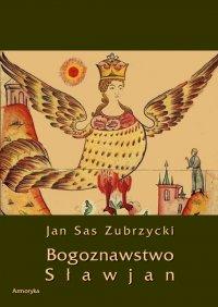 Bogoznawstwo Sławjan (Bogoznawstwo Słowian) - Jan Sas Zubrzycki - ebook