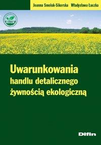 Uwarunkowania handlu detalicznego żywnością ekologiczną - Joanna Smoluk-Sikorska - ebook
