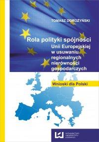 Rola polityki spójności Unii Europejskiej w usuwaniu regionalnych nierówności gospodarczych. Wnioski dla Polski