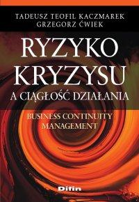 Ryzyko kryzysu a ciągłość działania. Business Continuity Management - Tadeusz Teofil Kaczmarek - ebook