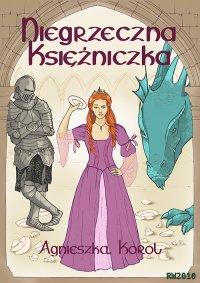 Niegrzeczna księżniczka - Agnieszka Korol - ebook