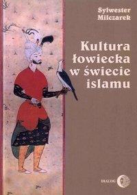Kultura łowiecka w świecie islamu - Sylwester Milczarek - ebook