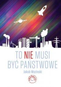 To nie musi być państwowe - Jakub Woziński - ebook