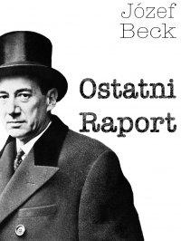 Ostatni Raport - Józef Beck - ebook