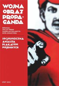 Wojna, obraz, propaganda. Socjologiczna analiza plakatów wojennych