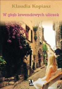 W głąb lawendowych uliczek - Klaudia Kopiasz - ebook
