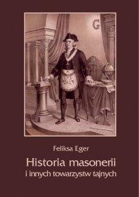 Historia masonerii i innych towarzystw tajnych - Feliksa Eger - ebook