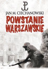 Powstanie Warszawskie - Jan M. Ciechanowski - ebook