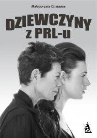 Dziewczyny z PRL-u - Małgorzata Chaładus - ebook