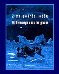 Zima pośród lodów. Un hivernage dans les glaces - Juliusz Verne - ebook