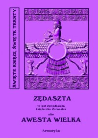 Awesta Wielka. Miano Słowiańskie w ręku jednej Familii od trzech tysięcy lat zostające czyli nie Zendawesta a Zędaszta to jest Życiodawcza książeczka Zoroastra
