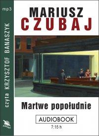 Martwe popołudnie - Mariusz Czubaj - audiobook