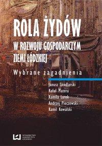 Rola Żydów w rozwoju gospodarczym ziemi łódzkiej. Wybrane zagadnienia - Janusz Skodlarski - ebook