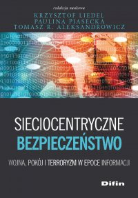 Sieciocentryczne bezpieczeństwo. Wojna, pokój i terroryzm w epoce informacji - Krzysztof Liedel - ebook