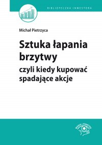 Sztuka łapania brzytwy, czyli kiedy kupować spadające akcje - Bartosz Stawiarski - ebook