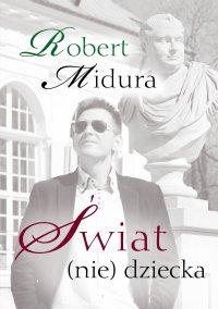 Świat (nie) dziecka - Robert Midura - ebook