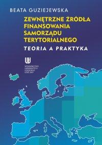 Zewnętrzne źródła finansowania samorządu terytorialnego. Teoria a praktyka - Beata Guziejewska - ebook