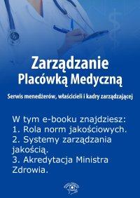 Zarządzanie Placówką Medyczną. Serwis menedżerów, właścicieli i kadry zarządzającej. Wydanie specjalne luty-kwiecień 2014 r.