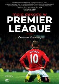 Wayne Rooney. Moja dekada w Premier League