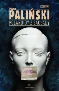 Polaroidy z zagłady - Paweł Paliński - ebook