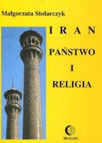 Iran. Państwo i religia - Małgorzata Stolarczyk - ebook