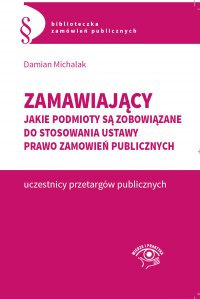 Zamawiający. Jakie podmioty są zobowiązane do stosowania  ustawy Prawo zamówień publicznych - Damian Michalak - ebook
