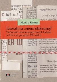 """Literatura """"ziemi obiecanej"""". Twórczość niemieckojęzycznych łodzian w XIX i na początku XX wieku"""