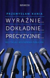 Wyraźnie... Dokładnie... Precyzyjnie... - Przemysław Kania - ebook