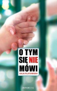 O tym się nie mówi - Kaja Platowska - ebook